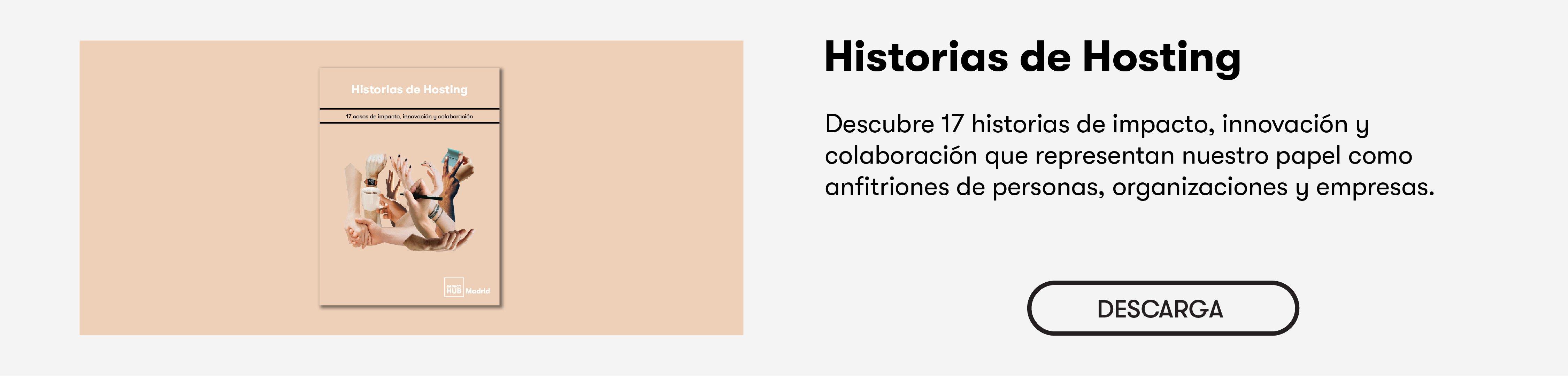 Historias de Hosting: 17 casos de impacto, innovación y colaboración en Impact Hub Madrid