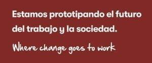 Estamos prototipando el futuro del trabajo y la sociedad.